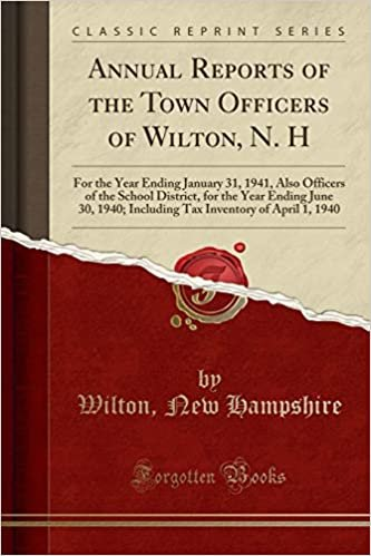 Annual Reports of the Town Officers of Wilton, N. H: For the Year Ending January 31, 1941, Also Officers of the School District, for the Year Ending ... Inventory of April 1, 1940 (Classic Reprint)