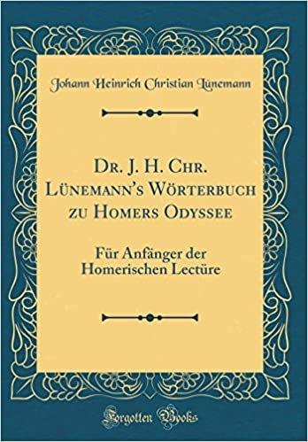 Dr. J. H. Chr. Lünemann's Wörterbuch zu Homers Odyssee: Für Anfänger der Homerischen Lectüre (Classic Reprint)