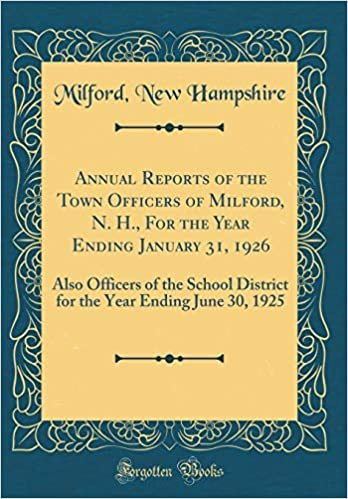 Annual Reports of the Town Officers of Milford, N. H., For the Year Ending January 31, 1926: Also Officers of the School District for the Year Ending June 30, 1925 (Classic Reprint)