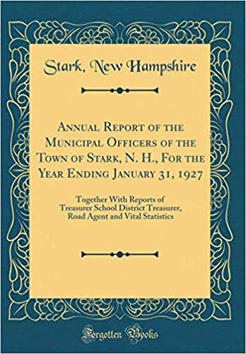 Annual Report of the Municipal Officers of the Town of Stark, N. H., For the Year Ending January 31, 1927: Together With Reports of Treasurer School ... Agent and Vital Statistics (Classic Reprint)