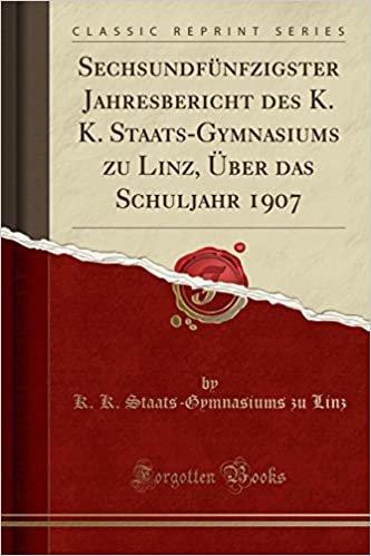 Sechsundfünfzigster Jahresbericht des K. K. Staats-Gymnasiums zu Linz, Über das Schuljahr 1907 (Classic Reprint)