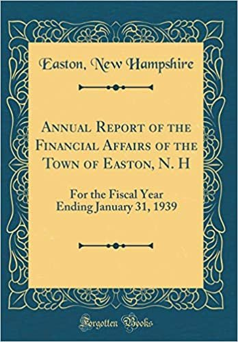 Annual Report of the Financial Affairs of the Town of Easton, N. H: For the Fiscal Year Ending January 31, 1939 (Classic Reprint)