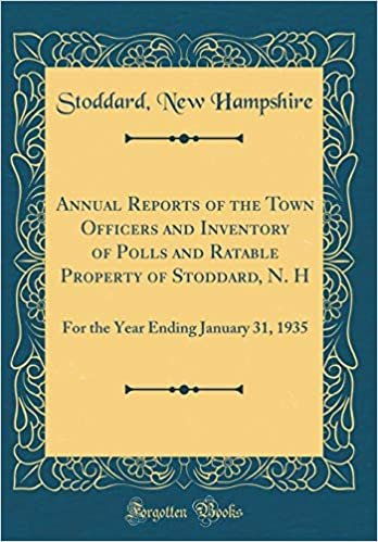 Annual Reports of the Town Officers and Inventory of Polls and Ratable Property of Stoddard, N. H: For the Year Ending January 31, 1935 (Classic Reprint)
