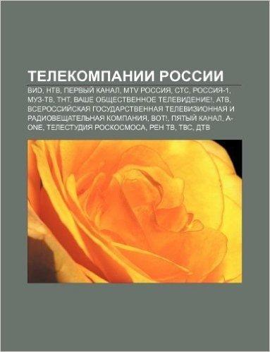 Telekompanii Rossii: VID, Ntv, Pervyi Kanal, MTV Rossiya, St.S, Rossiya-1, Muz-TV, TNT, Vashe Obshchestvennoe Televidenie!, Atv