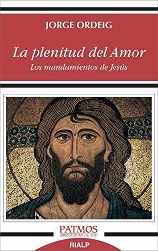 La plenitud del amor: Los mandamientos de Jesús (Patmos)