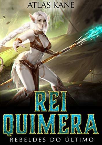 Rei Quimera: Rebeldes do Último Mundo (Rebeldes do Último Mundo 1)