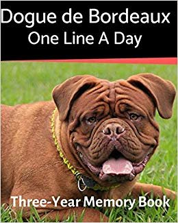 Dogue de Bordeaux - One Line a Day: A Three-Year Memory Book to Track Your Dog's Growth (A Memory a Day for Dogs)