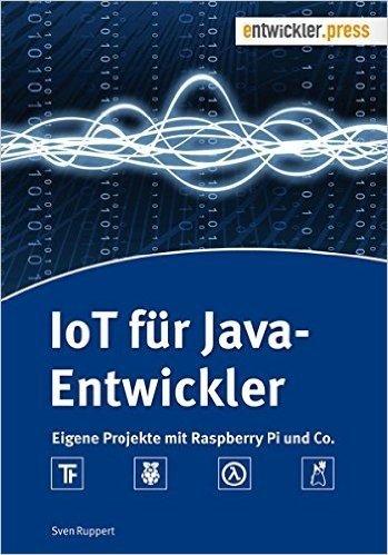 IoT fuer Java-Entwickler: Eigene Projekte mit Raspberry Pi und Co