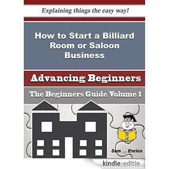 How to Start a Billiard Room or Saloon Business (Beginners Guide) (English Edition) [Kindle-editie]