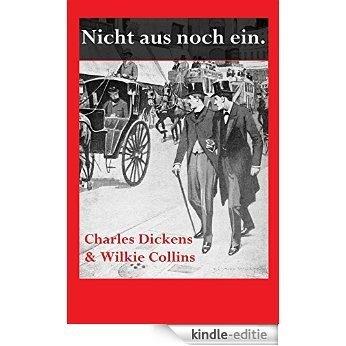 Charles Dickens & Wilkie Collins: Nicht aus noch ein. (German Edition) [Kindle-editie]