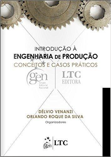 Introdução à Engenharia de Produção. Conceitos e Casos Práticos