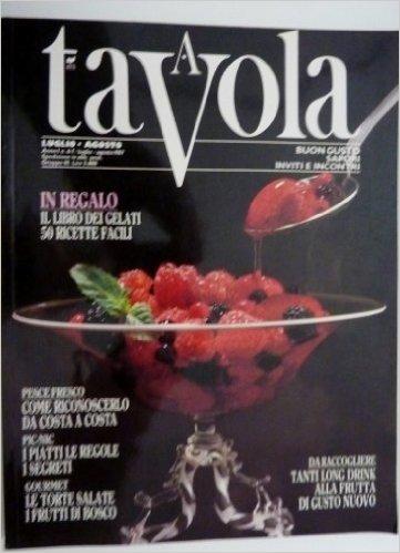 """""""A TAVOLA Buon Gusto, Sapori, Inviti ed Incontri Anno I Luglio / Agosto 1987 n.° 6/7"""""""
