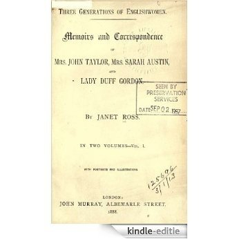 Three generations of Englishwomen (Volume 1) : Memoirs and correspondence of Mrs. John Taylor, Mrs. Sarah Austin, and Lady Duff Gordon (English Edition) [Kindle-editie]