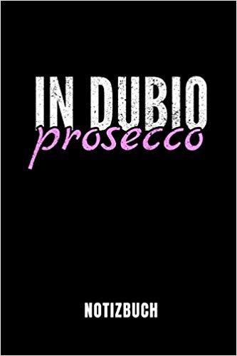 IN DUBIO PROSECCO NOTIZBUCH: Ein schönes Notizbuch mit 110 linierten Seiten für jemanden, der Jurastudent ist - Ideal für Notizen zum Thema Jura und Recht