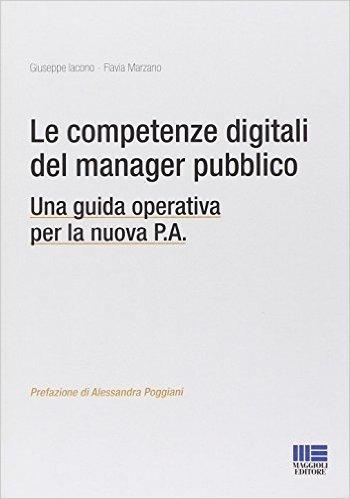 Le competenze digitali del manager pubblico. Una guida operativa per la nuova P.A.