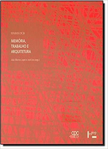 Memória, Trabalho e Arquitetura - Coleção Estudos CPC 3