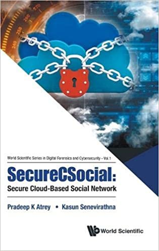 SecureCSocial: Secure Cloud-Based Social Network (World Scientific Series In Digital Forensics And Cybersecurity)
