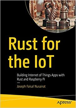 Rust for the IoT: Building Internet of Things Apps with Rust and Raspberry Pi