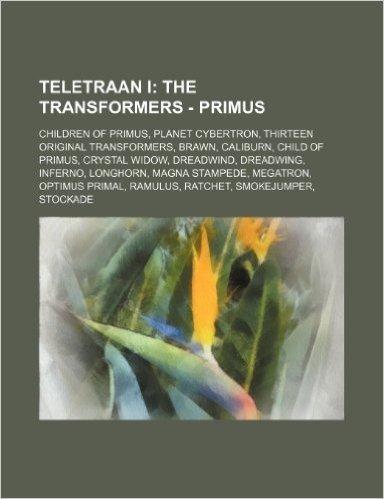 Teletraan I: The Transformers - Primus: Children of Primus, Planet Cybertron, Thirteen Original Transformers, Brawn, Caliburn, Chil