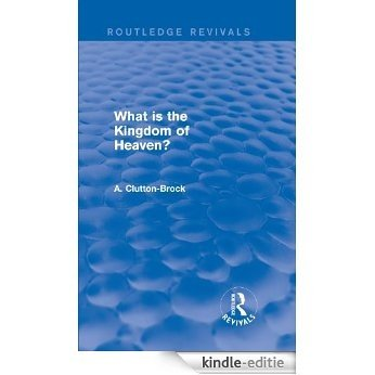 What is the Kingdom of Heaven? (Routledge Revivals) [Kindle-editie]