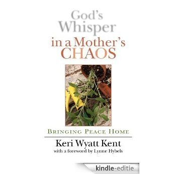 God's Whisper in a Mother's Chaos: Bringing Peace Home [Kindle-editie]