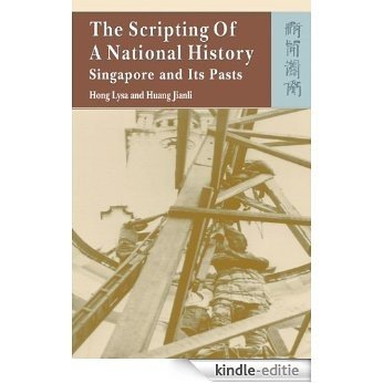 Scripting of A National History: Singapore and Its Pasts, The (English Edition) [Kindle-editie]