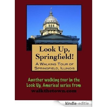 A Walking Tour of Springfield, Illinois (Look Up, America!) (English Edition) [Kindle-editie]