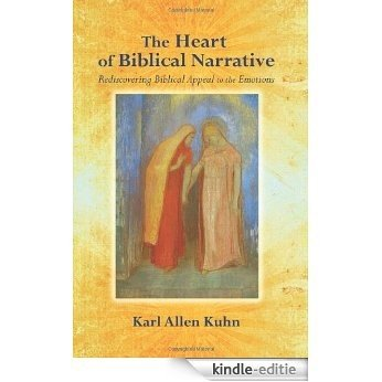 The Heart of Biblical Narrative: Rediscovering Biblical Appeal to the Emotions [Kindle-editie]