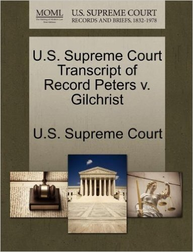 U.S. Supreme Court Transcript of Record Peters V. Gilchrist