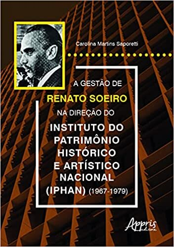 A Gestão de Renato Soeiro na Direção do Instituto do Patrimônio Histórico e Artístico Nacional (Iphan) (1967-1979)