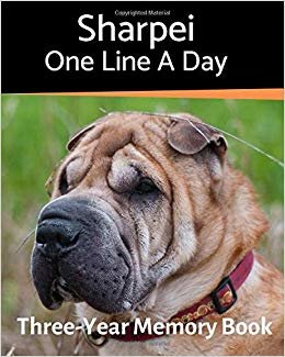 Sharpei - One Line a Day: A Three-Year Memory Book to Track Your Dog's Growth (A Memory a Day for Dogs)