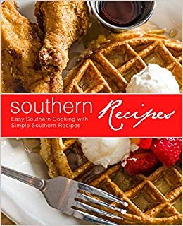 Southern Recipes: Easy Southern Cooking with Simple Southern Recipes (2nd Edition)