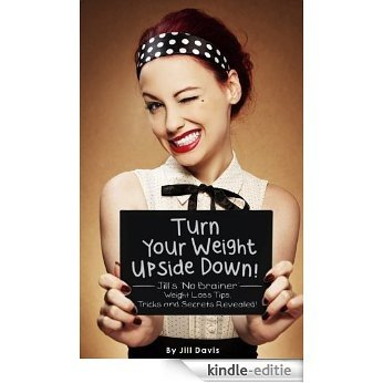 "Turn Your Weight Upside Down! Jill's ""No Brainer"" Weight Loss Tips, Tricks and Secrets Revealed! (English Edition) [Kindle-editie]"
