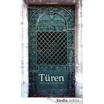 Türen: Zwischen Lübeck, Prag und Istanbul [Kindle-editie]