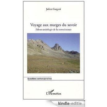 Voyage aux Marges du Savoir Ethno Sociologie de la Connaissance (Questions contemporaines) [Kindle-editie]