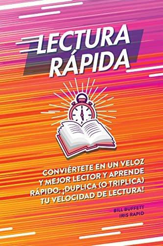 Lectura rápida: Conviértete en un veloz y mejor lector y aprende rápido; ¡duplica (o triplica) tu velocidad de lectura! (Spanish Edition)