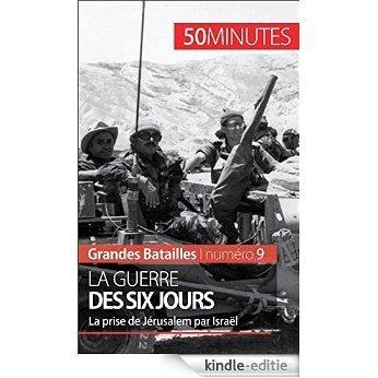 La guerre des Six Jours: La prise de Jérusalem par Israël (Grandes Batailles t. 9) (French Edition) [Kindle-editie]