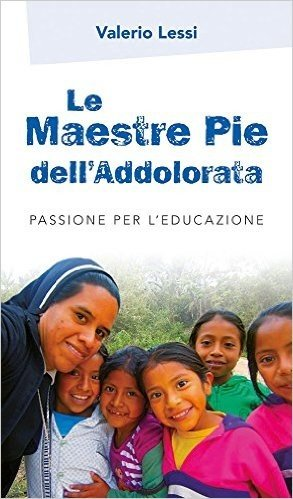 Le Maestre Pie dell'Addolorata. Passione per l'educazione