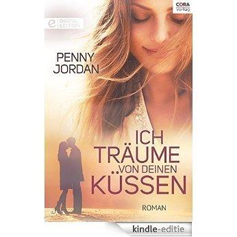 Ich träume von deinen Küssen: Digital Edition (German Edition) [Kindle-editie]