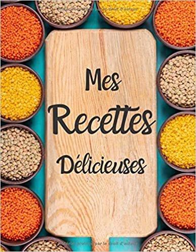 Mes Recettes Délicieuses: cahier de recettes personnalisée à remplir,100 recettes très détaillés,carnet de recettes Grand Format à compléter.