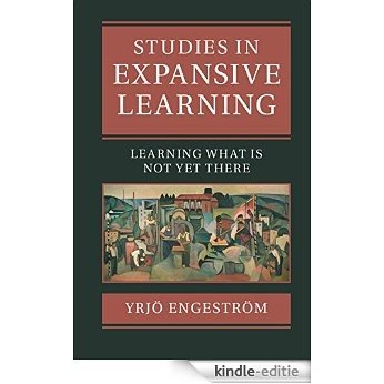 Studies in Expansive Learning: Learning What Is Not Yet There [Kindle-editie]