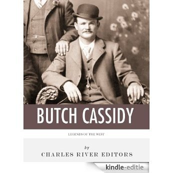 Legends of the West: The Life and Legacy of Butch Cassidy (English Edition) [Kindle-editie]