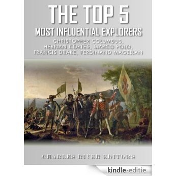 The Top 5 Most Influential Explorers: Marco Polo, Christopher Columbus, Hernán Cortés, Ferdinand Magellan, and Sir Francis Drake (English Edition) [Kindle-editie]