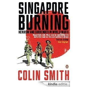 Singapore Burning: Heroism and Surrender in World War II [Kindle-editie]