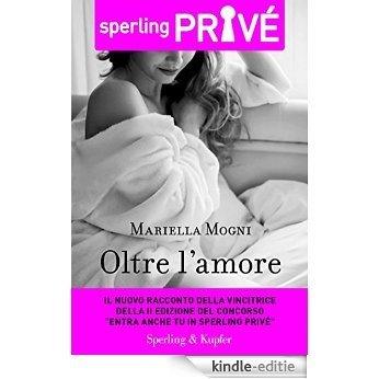 Oltre l'amore - Sperling Privé (Italian Edition) [Kindle-editie]