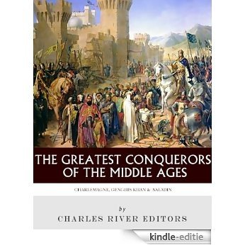 The Greatest Conquerors of the Middle Ages: Charlemagne, Saladin and Genghis Khan (English Edition) [Kindle-editie]