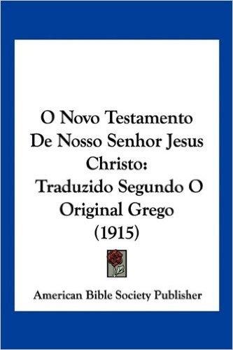 O Novo Testamento de Nosso Senhor Jesus Christo: Traduzido Segundo O Original Grego (1915)