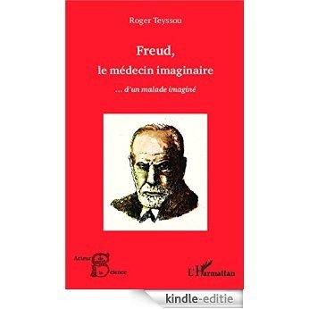Freud, le médecin imaginaire...d'un malade imaginé (Acteurs de la Science) [Kindle-editie]