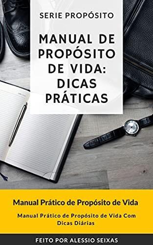 Manual de Propósito de Vida: Dicas Práticas: Como Manter O Seu Propósito De Vida