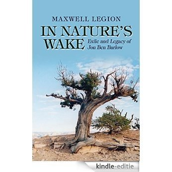 In Nature's Wake: Exile and Legacy of Jon Ben Barlow (English Edition) [Kindle-editie]